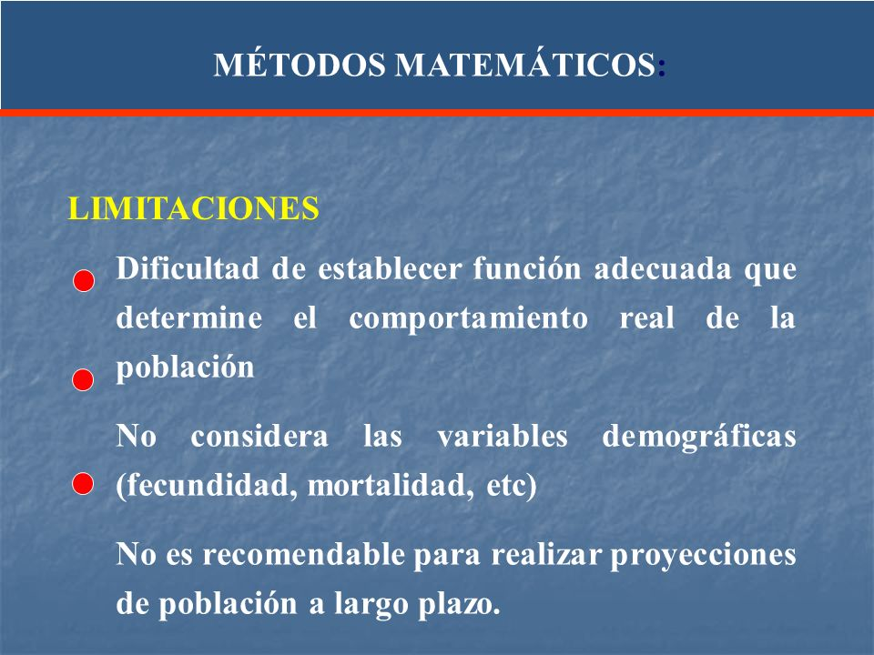 MÉTODOS MATEMÁTICOS:LIMITACIONES. Dificultad de establecer función adecuada que determine el comportamiento real de la población.