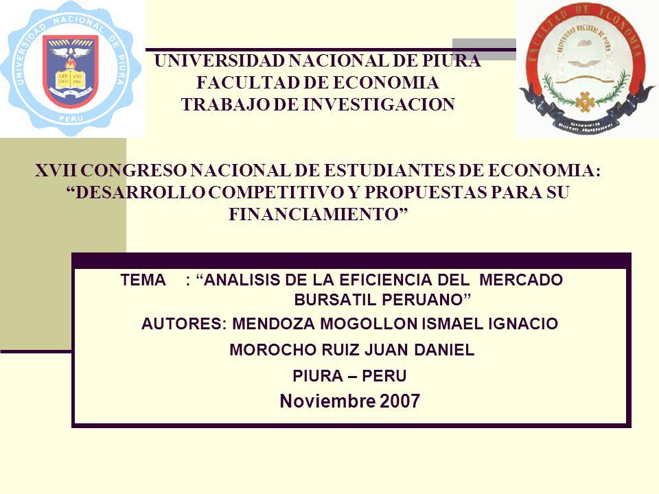 UNIVERSIDAD NACIONAL DE PIURA FACULTAD DE ECONOMIA TRABAJO DE INVESTIGACION XVII CONGRESO NACIONAL DE ESTUDIANTES DE ECONOMIA: DESARROLLO COMPETITIVO Y PROPUESTAS PARA SU FINANCIAMIENTO