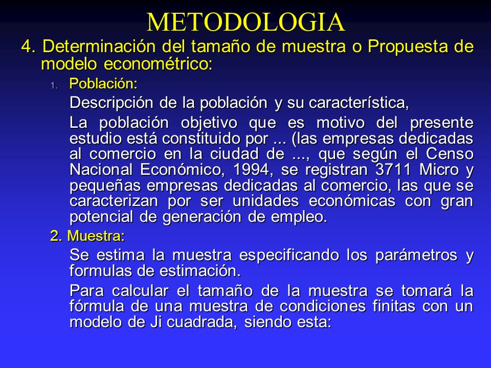 METODOLOGIA 4. Determinación del tamaño de muestra o Propuesta de modelo econométrico: Población: