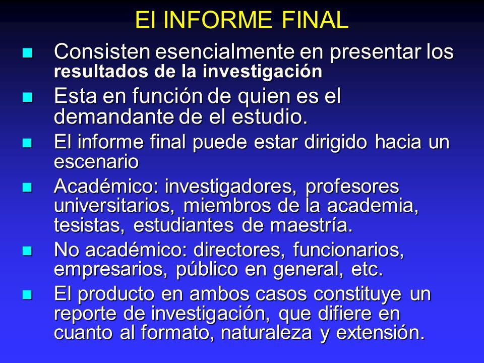 El INFORME FINAL Consisten esencialmente en presentar los resultados de la investigación. Esta en función de quien es el demandante de el estudio.