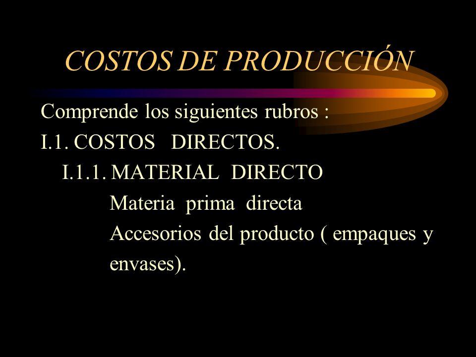 COSTOS DE PRODUCCIÓN Comprende los siguientes rubros :