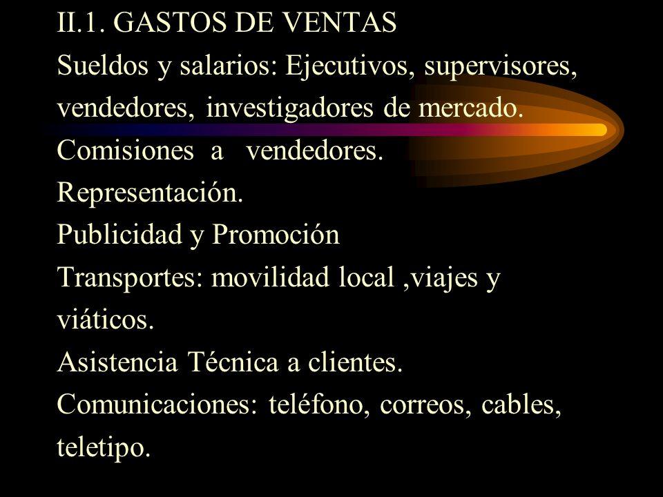 II.1. GASTOS DE VENTAS Sueldos y salarios: Ejecutivos, supervisores, vendedores, investigadores de mercado.