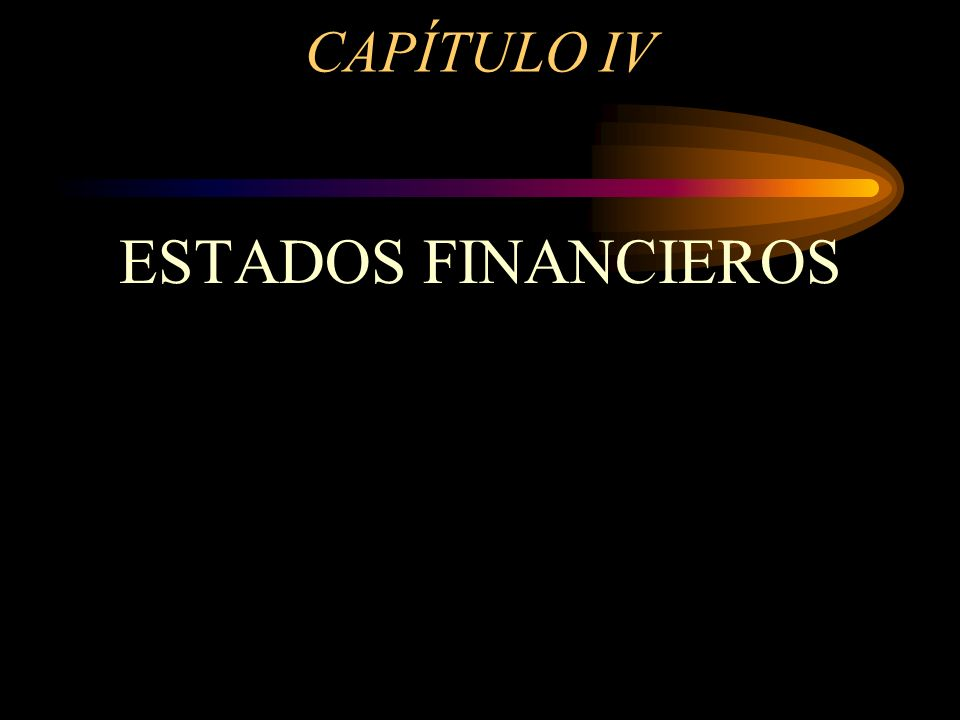 CAPÍTULO IV ESTADOS FINANCIEROS