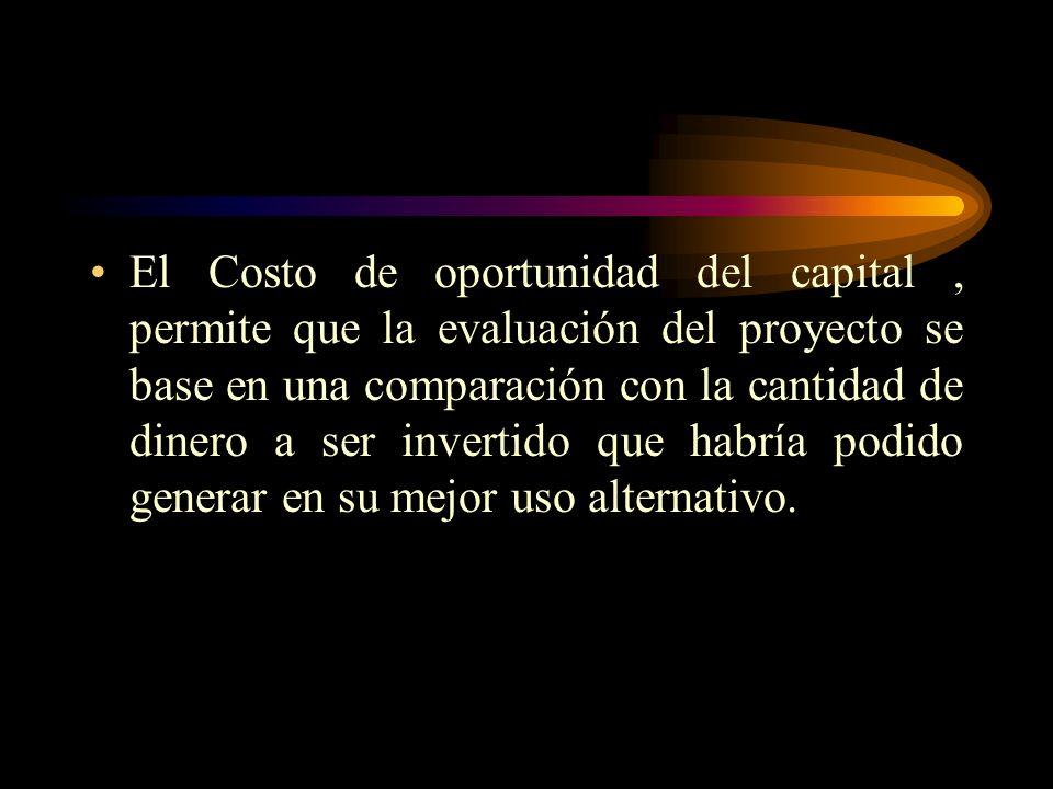 El Costo de oportunidad del capital , permite que la evaluación del proyecto se base en una comparación con la cantidad de dinero a ser invertido que habría podido generar en su mejor uso alternativo.