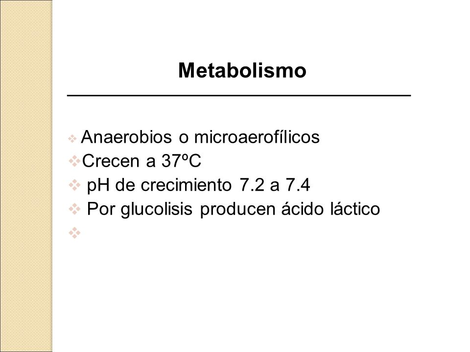 Metabolismo Crecen a 37ºC pH de crecimiento 7.2 a 7.4