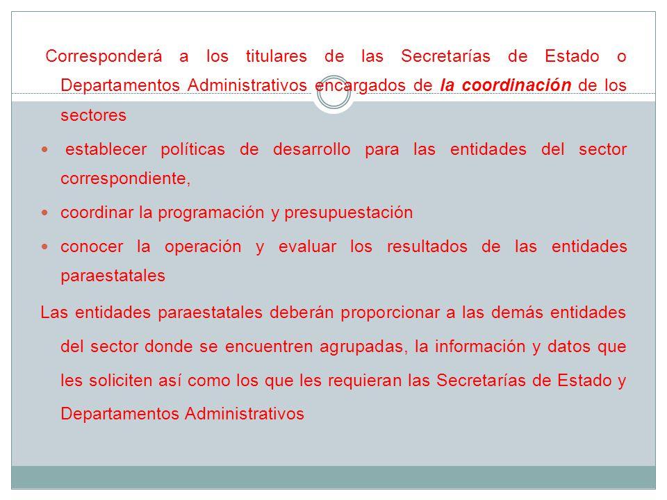 Corresponderá a los titulares de las Secretarías de Estado o Departamentos Administrativos encargados de la coordinación de los sectores