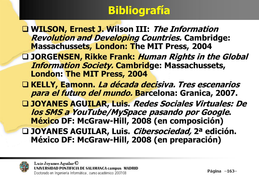 Bibliografía WILSON, Ernest J. Wilson III: The Information Revolution and Developing Countries. Cambridge: Massachussets, London: The MIT Press, 2004.