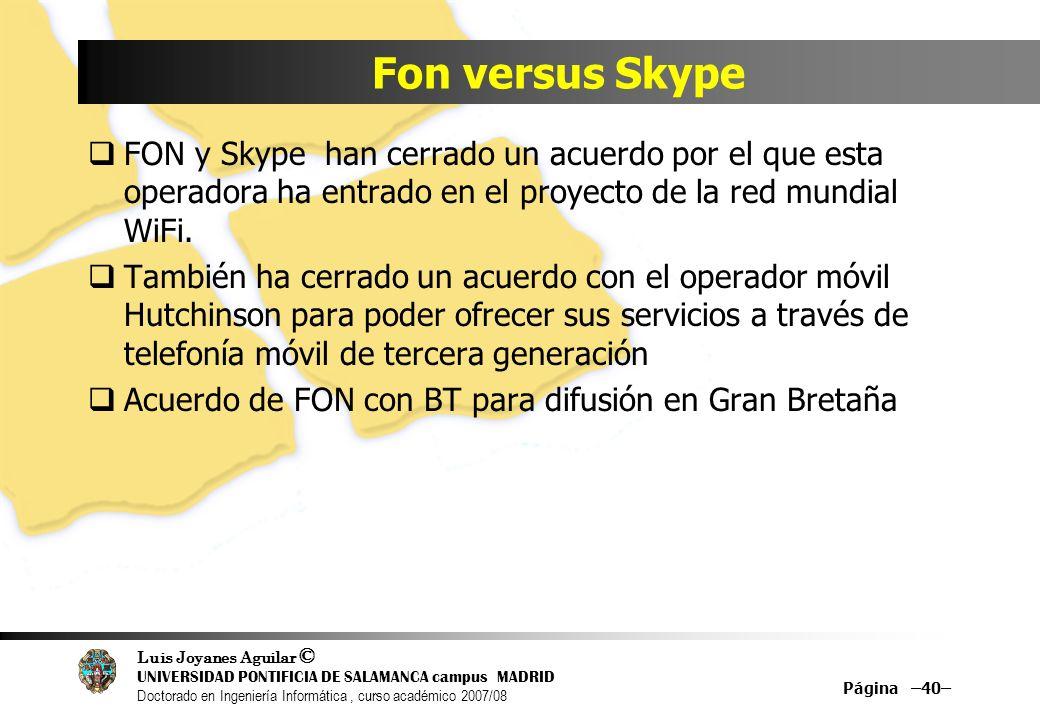 Fon versus Skype FON y Skype han cerrado un acuerdo por el que esta operadora ha entrado en el proyecto de la red mundial WiFi.