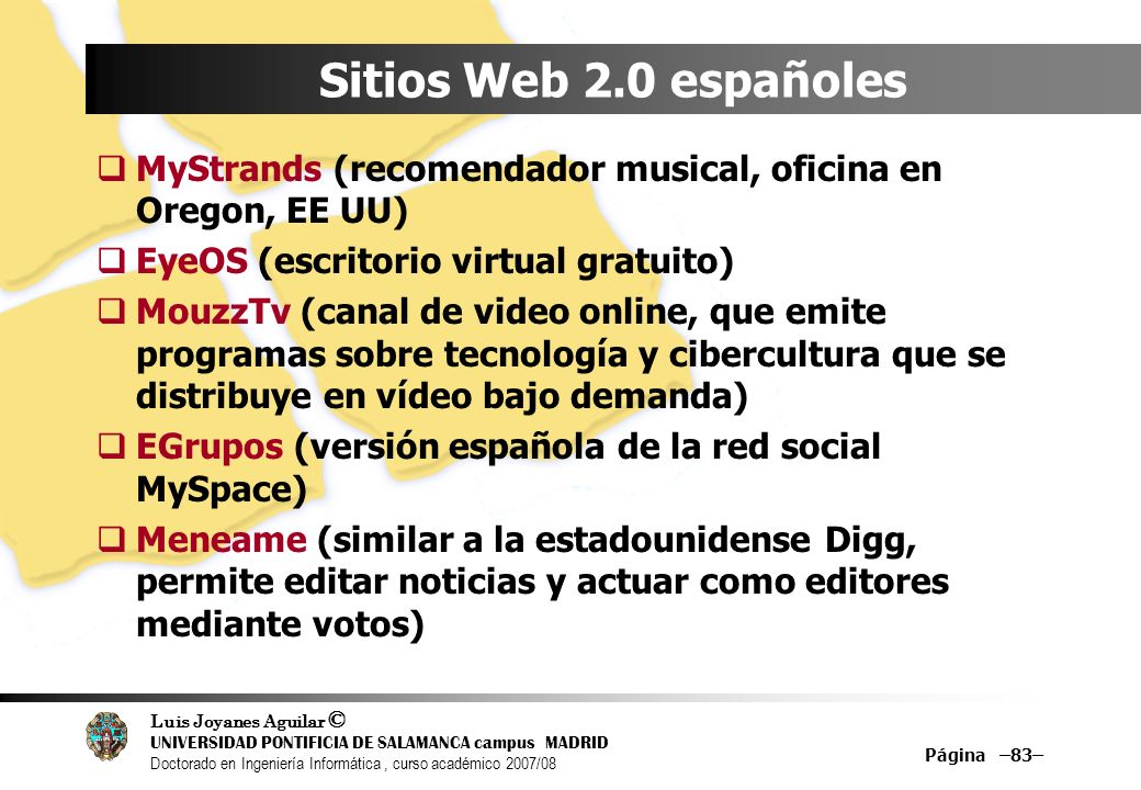 Sitios Web 2.0 españolesMyStrands (recomendador musical, oficina en Oregon, EE UU) EyeOS (escritorio virtual gratuito)
