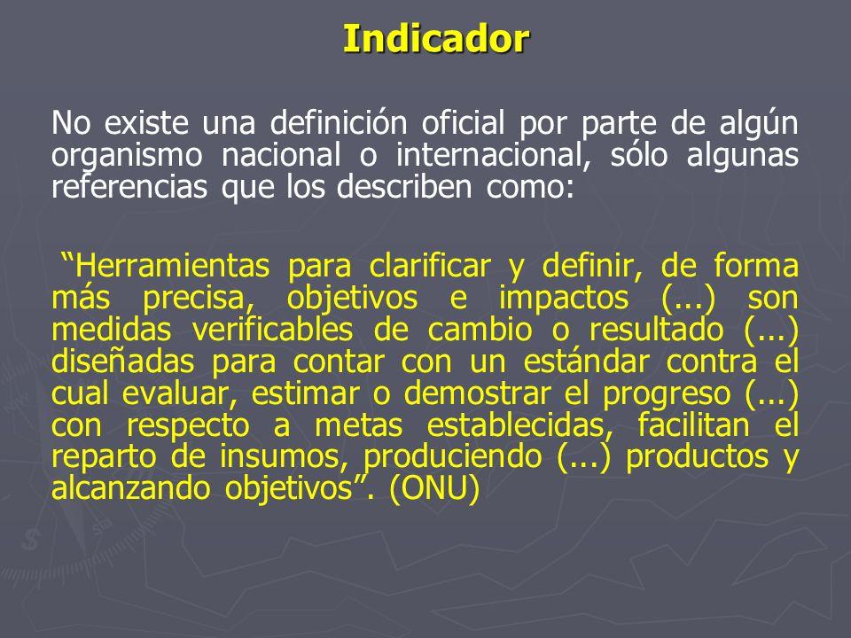Indicador No existe una definición oficial por parte de algún organismo nacional o internacional, sólo algunas referencias que los describen como: