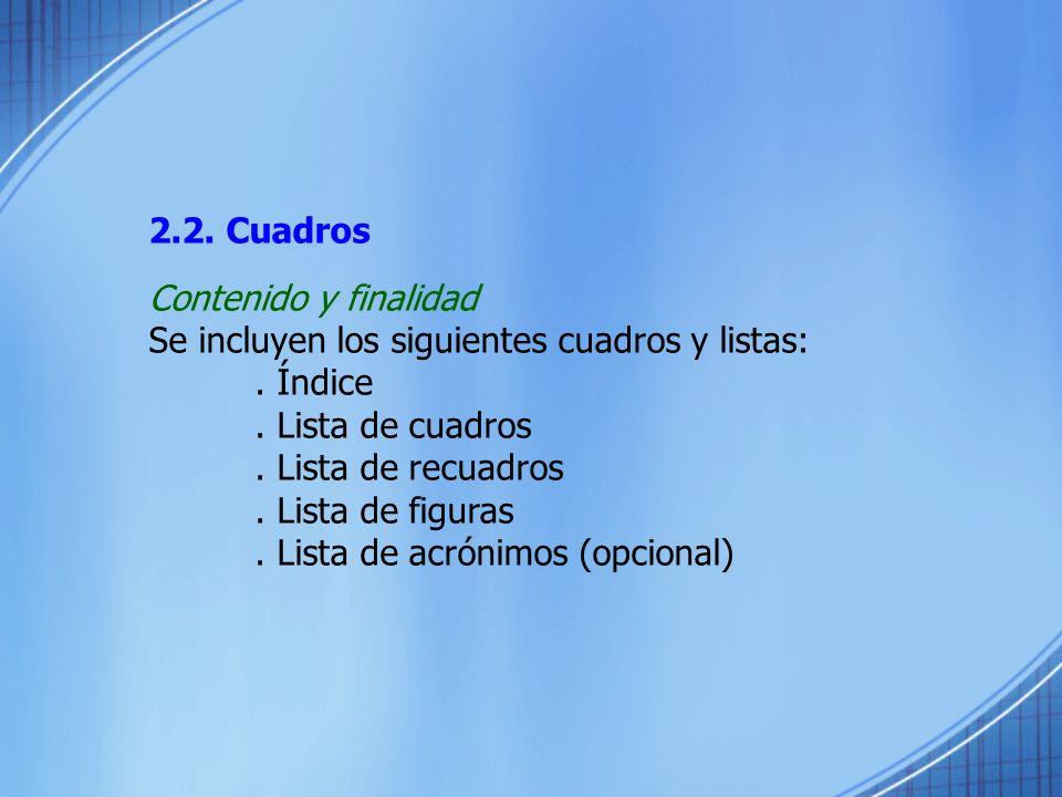 2.2. Cuadros Contenido y finalidad. Se incluyen los siguientes cuadros y listas: . Índice. . Lista de cuadros.