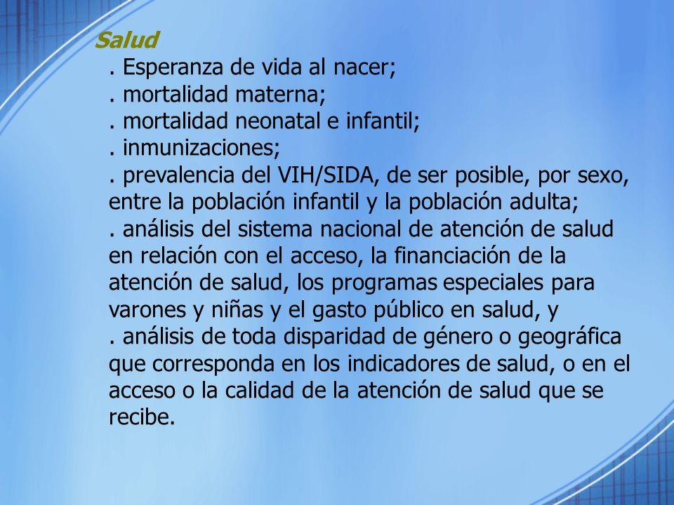 Salud . Esperanza de vida al nacer; . mortalidad materna; . mortalidad neonatal e infantil; . inmunizaciones;