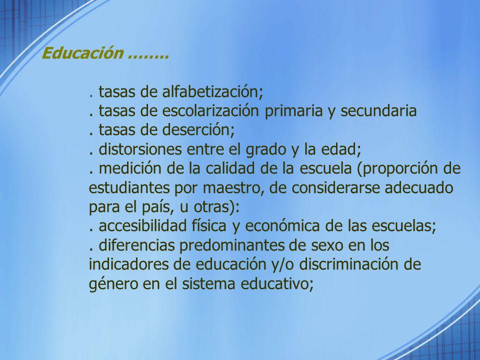 Educación ……... tasas de alfabetización; . tasas de escolarización primaria y secundaria. . tasas de deserción;