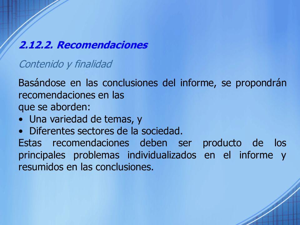 2.12.2. Recomendaciones Contenido y finalidad. Basándose en las conclusiones del informe, se propondrán recomendaciones en las.
