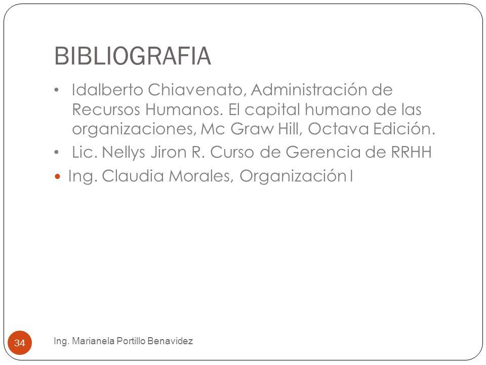 BIBLIOGRAFIA Idalberto Chiavenato, Administración de Recursos Humanos. El capital humano de las organizaciones, Mc Graw Hill, Octava Edición.