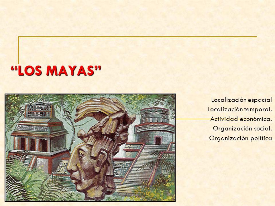 LOS MAYAS Localización espacial Localización temporal.