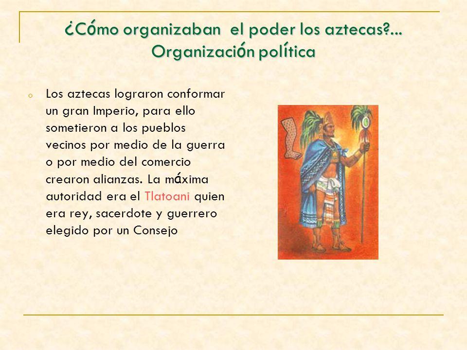 ¿Cómo organizaban el poder los aztecas ... Organización política