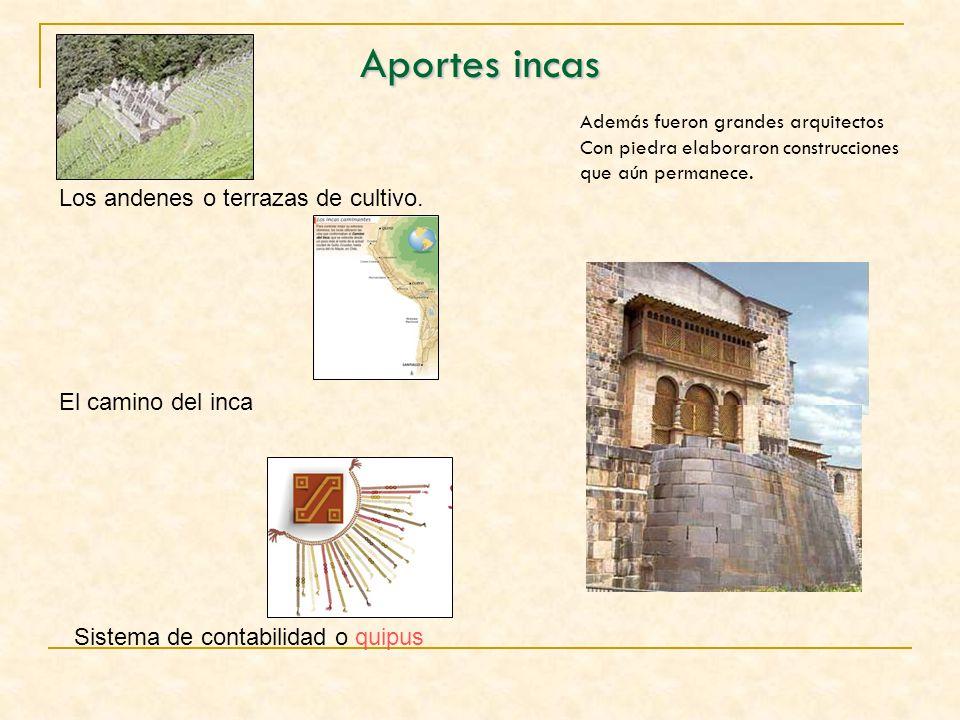 Aportes incas Los andenes o terrazas de cultivo. El camino del inca