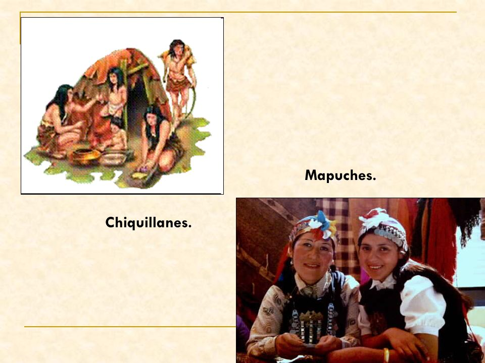 Mapuches. Chiquillanes.