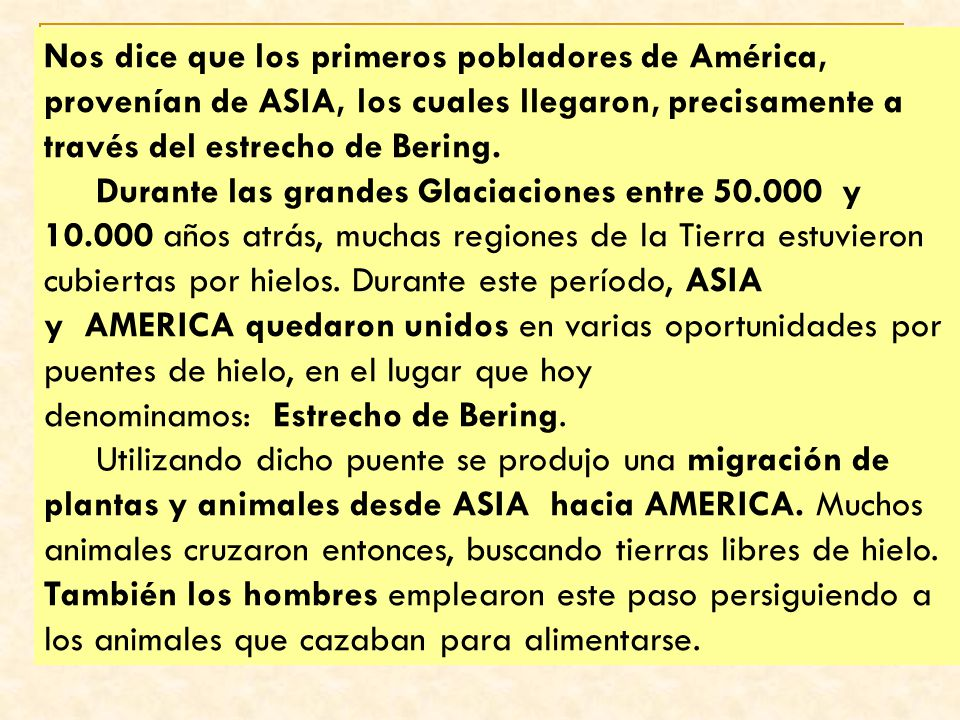 Nos dice que los primeros pobladores de América, provenían de ASIA, los cuales llegaron, precisamente a través del estrecho de Bering.