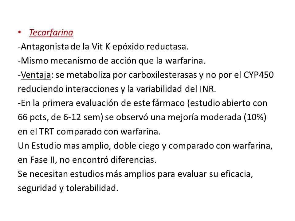 Tecarfarina -Antagonista de la Vit K epóxido reductasa. -Mismo mecanismo de acción que la warfarina.