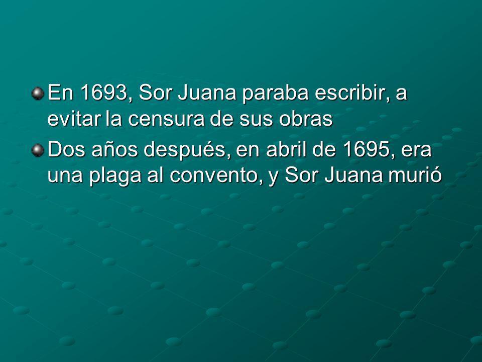 En 1693, Sor Juana paraba escribir, a evitar la censura de sus obras