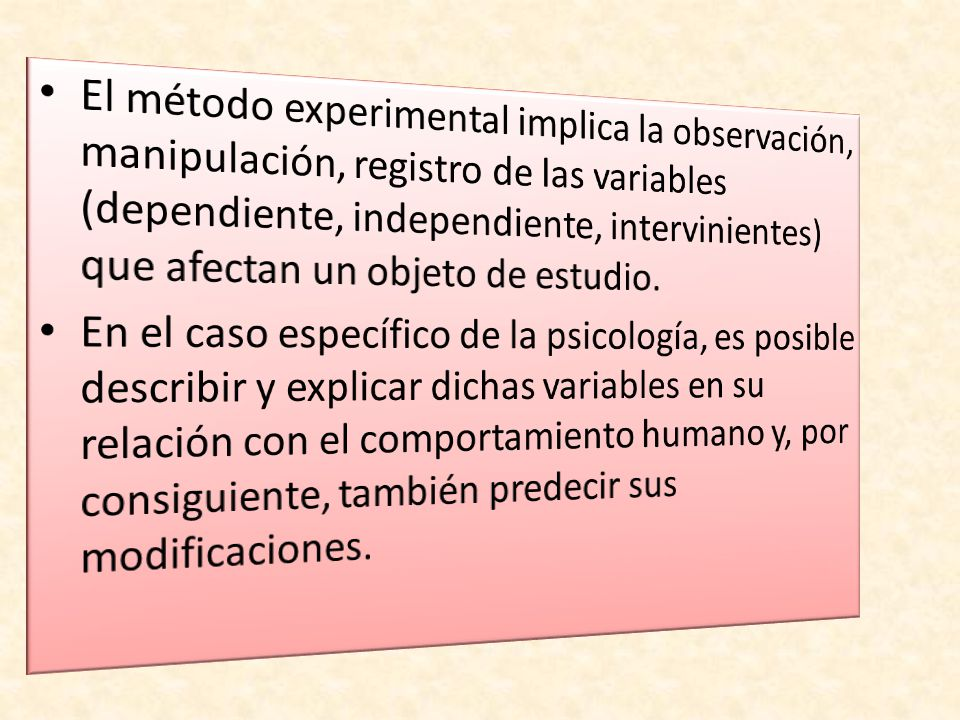 El método experimental implica la observación, manipulación, registro de las variables (dependiente, independiente, intervinientes) que afectan un objeto de estudio.