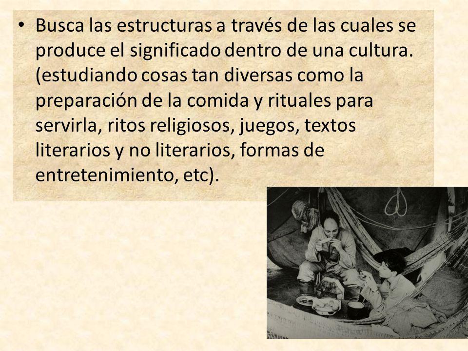 Busca las estructuras a través de las cuales se produce el significado dentro de una cultura.