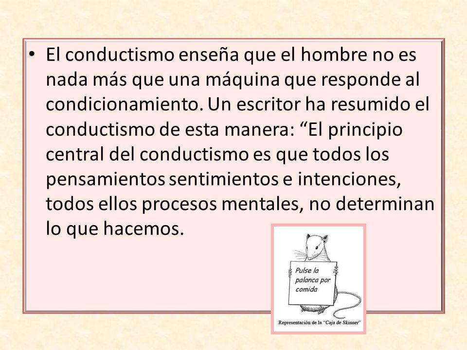 El conductismo enseña que el hombre no es nada más que una máquina que responde al condicionamiento.