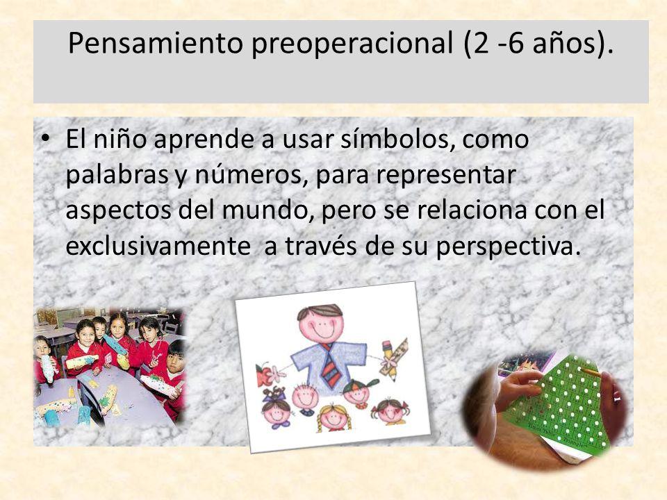 Pensamiento preoperacional (2 -6 años).