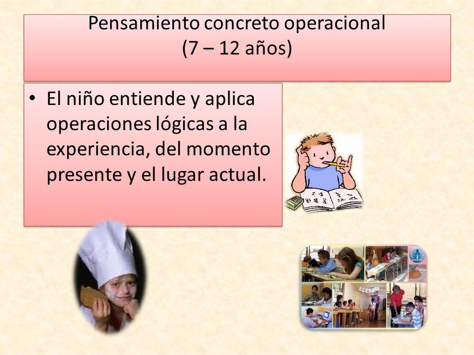Pensamiento concreto operacional (7 – 12 años)