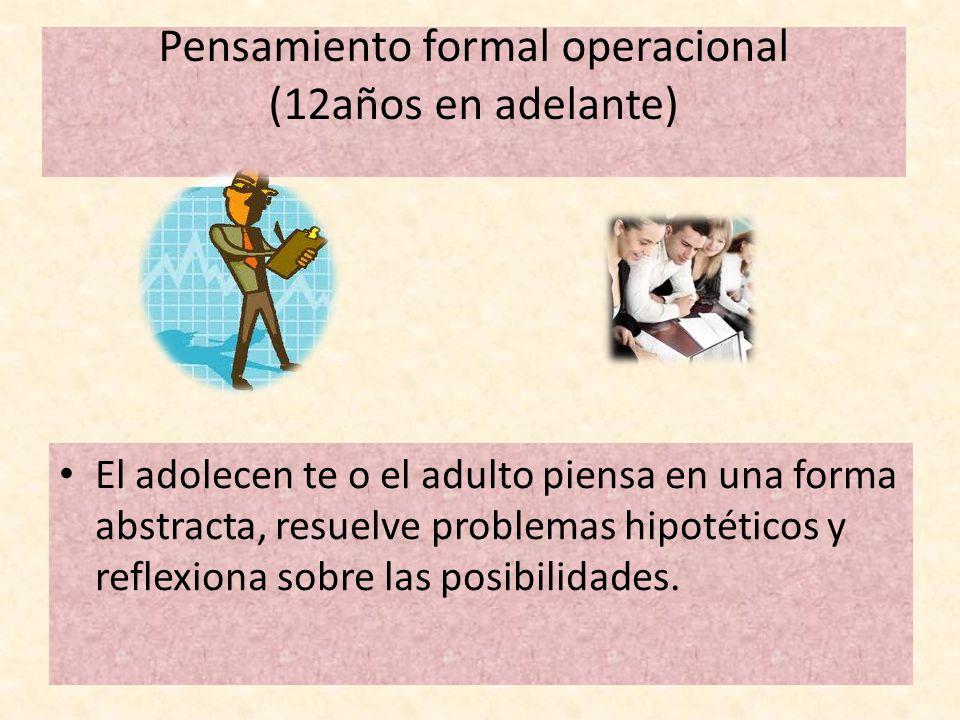 Pensamiento formal operacional (12años en adelante)