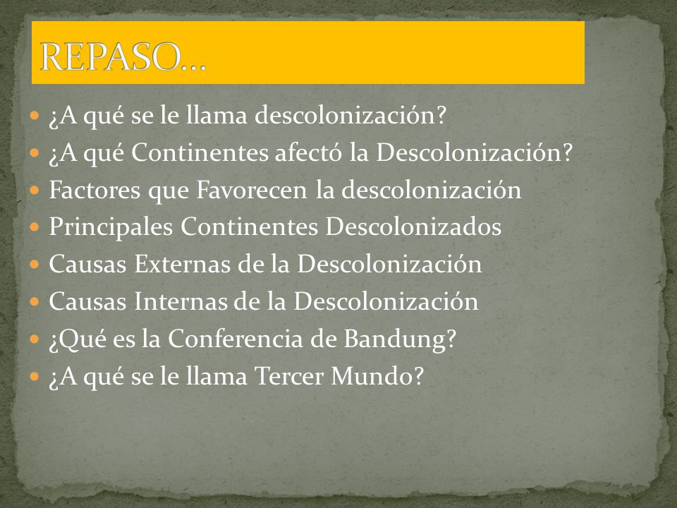 REPASO… ¿A qué se le llama descolonización