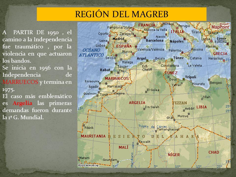 REGIÓN DEL MAGREB A PARTIR DE 1950 , el camino a la Independencia fue traumático , por la violencia en que actuaron los bandos.