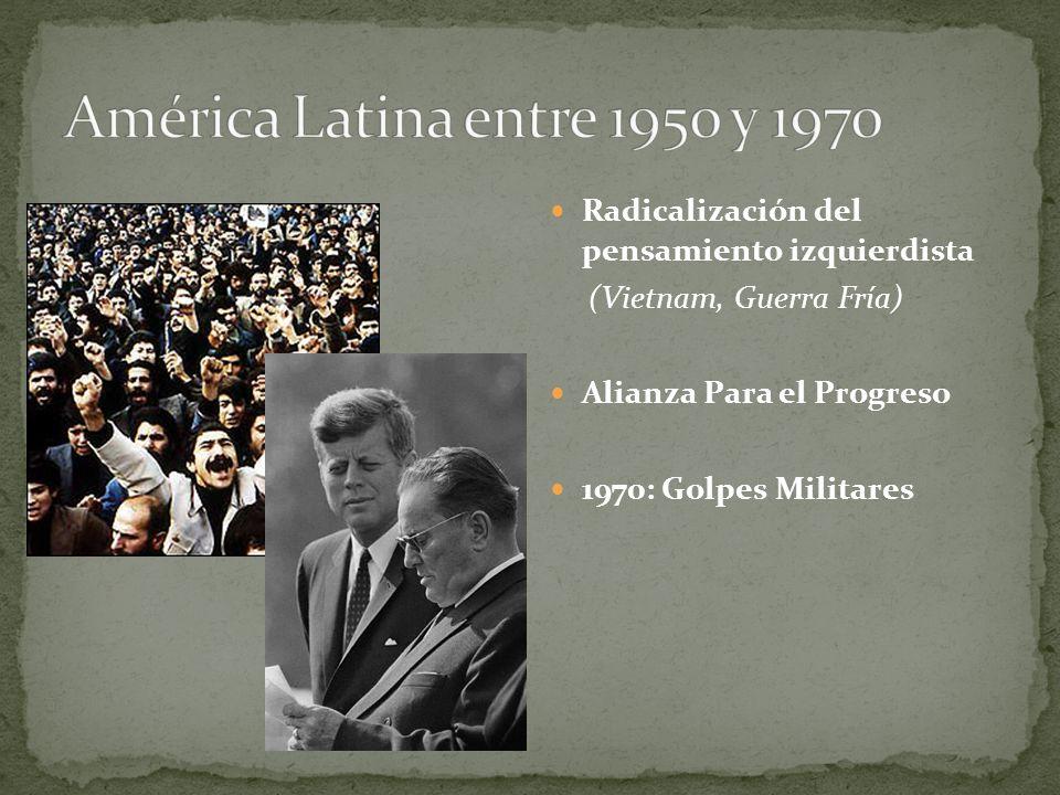 América Latina entre 1950 y 1970 Radicalización del pensamiento izquierdista. (Vietnam, Guerra Fría)