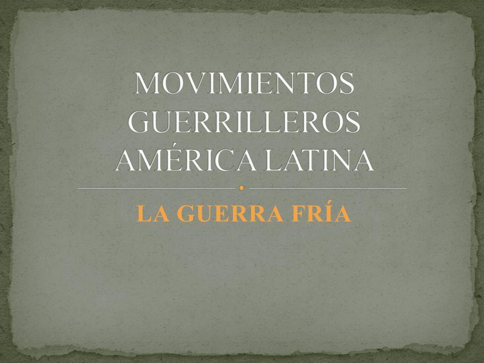 MOVIMIENTOS GUERRILLEROS AMÉRICA LATINA