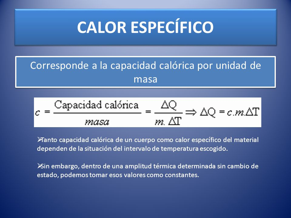 Corresponde a la capacidad calórica por unidad de masa