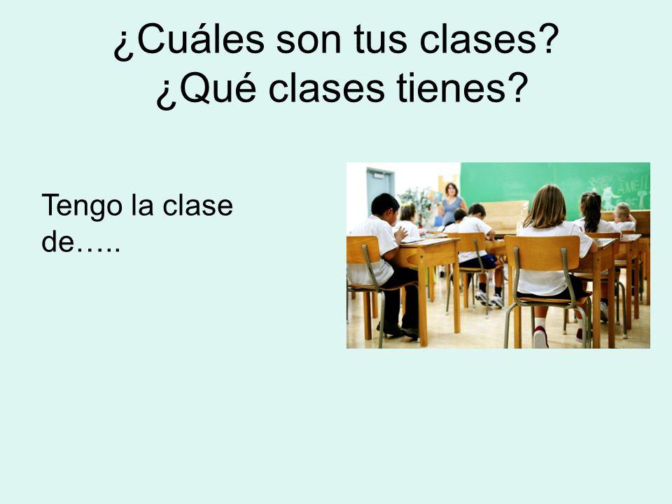 ¿Cuáles son tus clases ¿Qué clases tienes