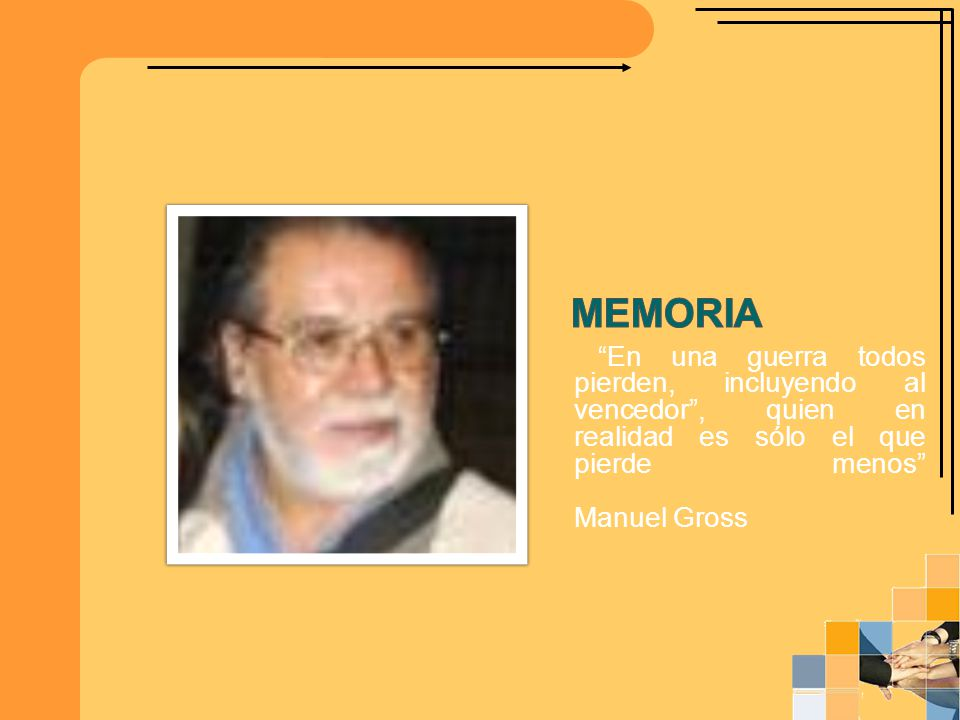 Memoria En una guerra todos pierden, incluyendo al vencedor , quien en realidad es sólo el que pierde menos Manuel Gross.