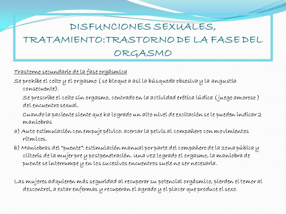 DISFUNCIONES SEXUALES, TRATAMIENTO:TRASTORNO DE LA FASE DEL ORGASMO