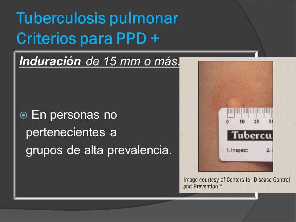 Tuberculosis pulmonar Criterios para PPD +