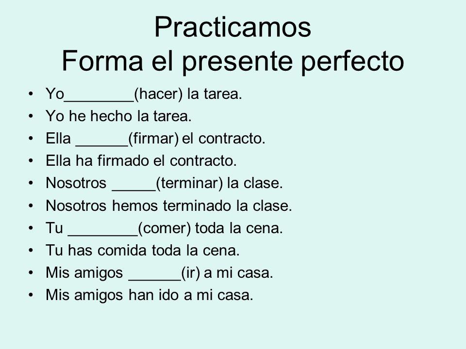Practicamos Forma el presente perfecto