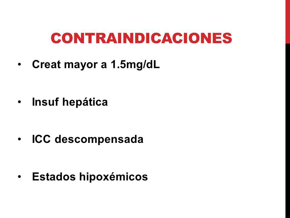 Contraindicaciones Creat mayor a 1.5mg/dL Insuf hepática