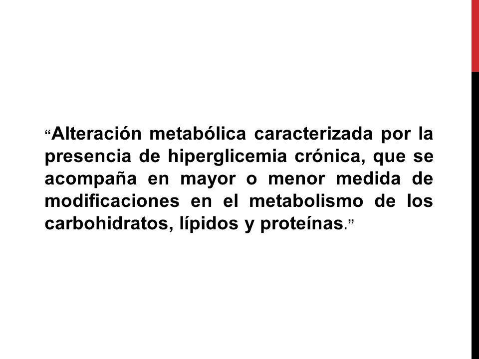 Alteración metabólica caracterizada por la presencia de hiperglicemia crónica, que se acompaña en mayor o menor medida de modificaciones en el metabolismo de los carbohidratos, lípidos y proteínas.