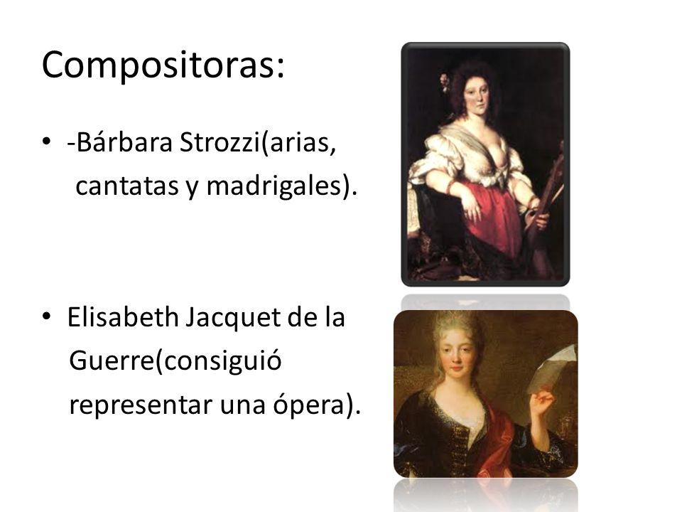 Compositoras: -Bárbara Strozzi(arias, cantatas y madrigales).
