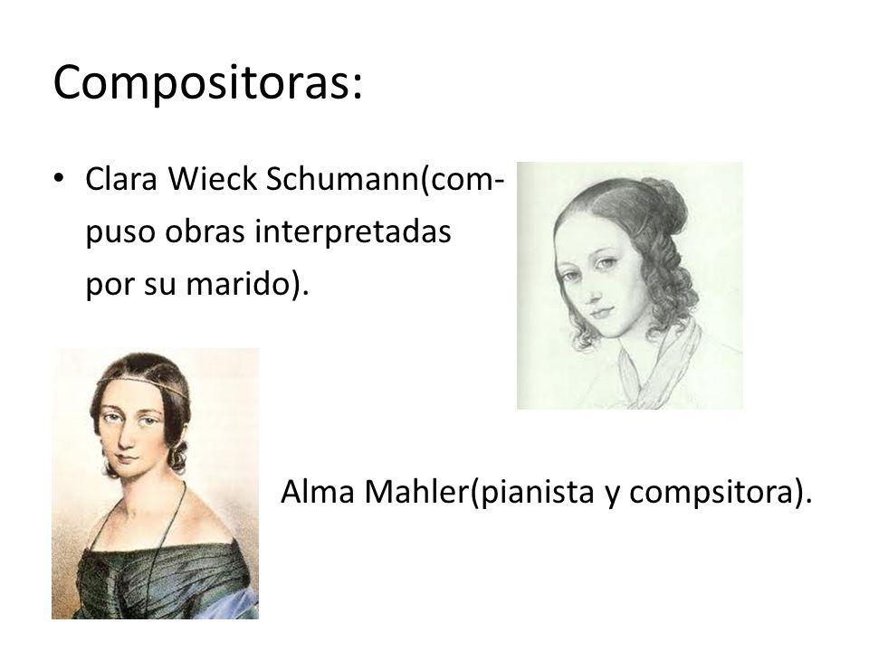 Compositoras: Clara Wieck Schumann(com- puso obras interpretadas
