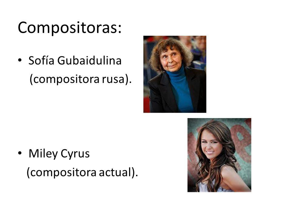 Compositoras: Sofía Gubaidulina (compositora rusa). Miley Cyrus