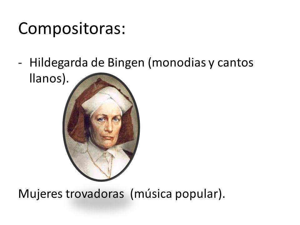 Compositoras: Hildegarda de Bingen (monodias y cantos llanos).