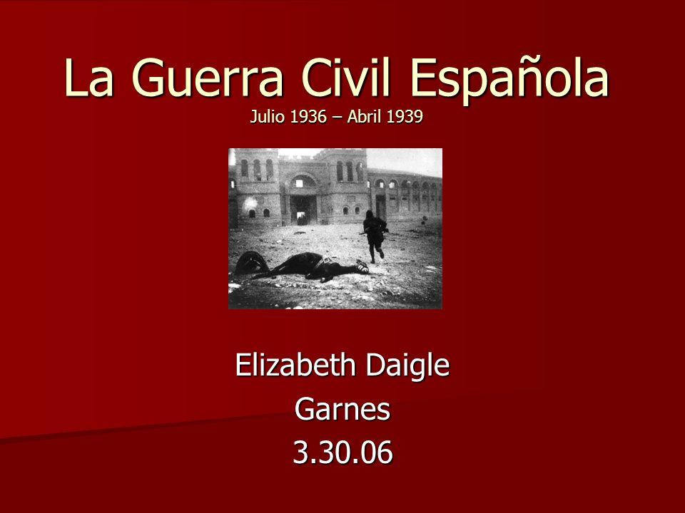 La Guerra Civil Española Julio 1936 – Abril 1939
