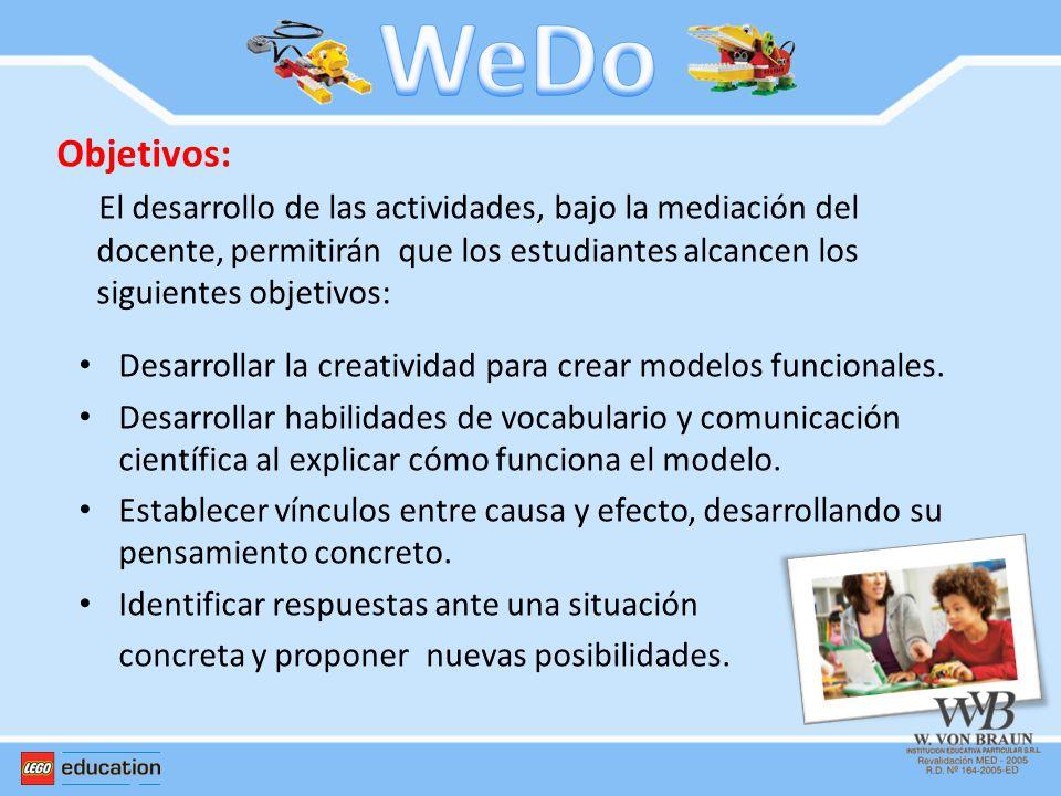 WeDo Objetivos: El desarrollo de las actividades, bajo la mediación del docente, permitirán que los estudiantes alcancen los siguientes objetivos: